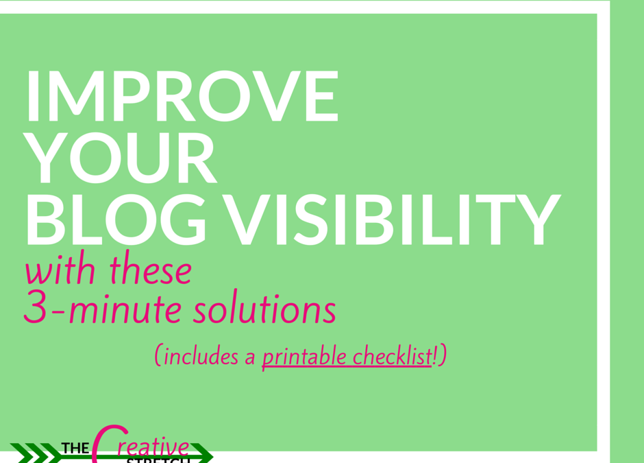 Improve Your Blog Visibility with these 3-Minute Solutions | The Creative Stretch