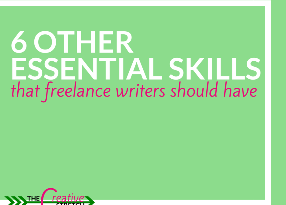 6 Other Essential Skills That Freelance Writers Should Have | The Creative Stretch