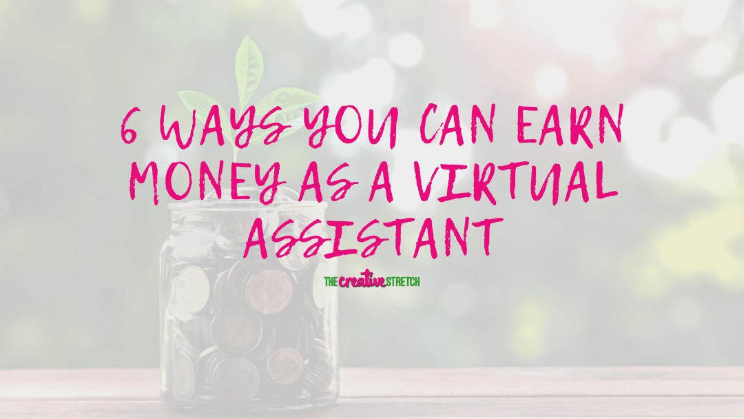 6 Ways You Can Earn Money As A Virtual Assistant | The Creative Stretch